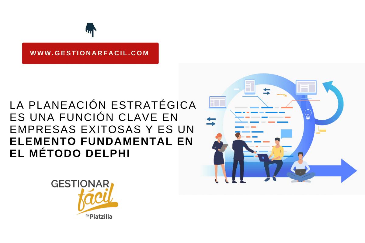 La planeación estratégica puede apoyarse en el método Delphi