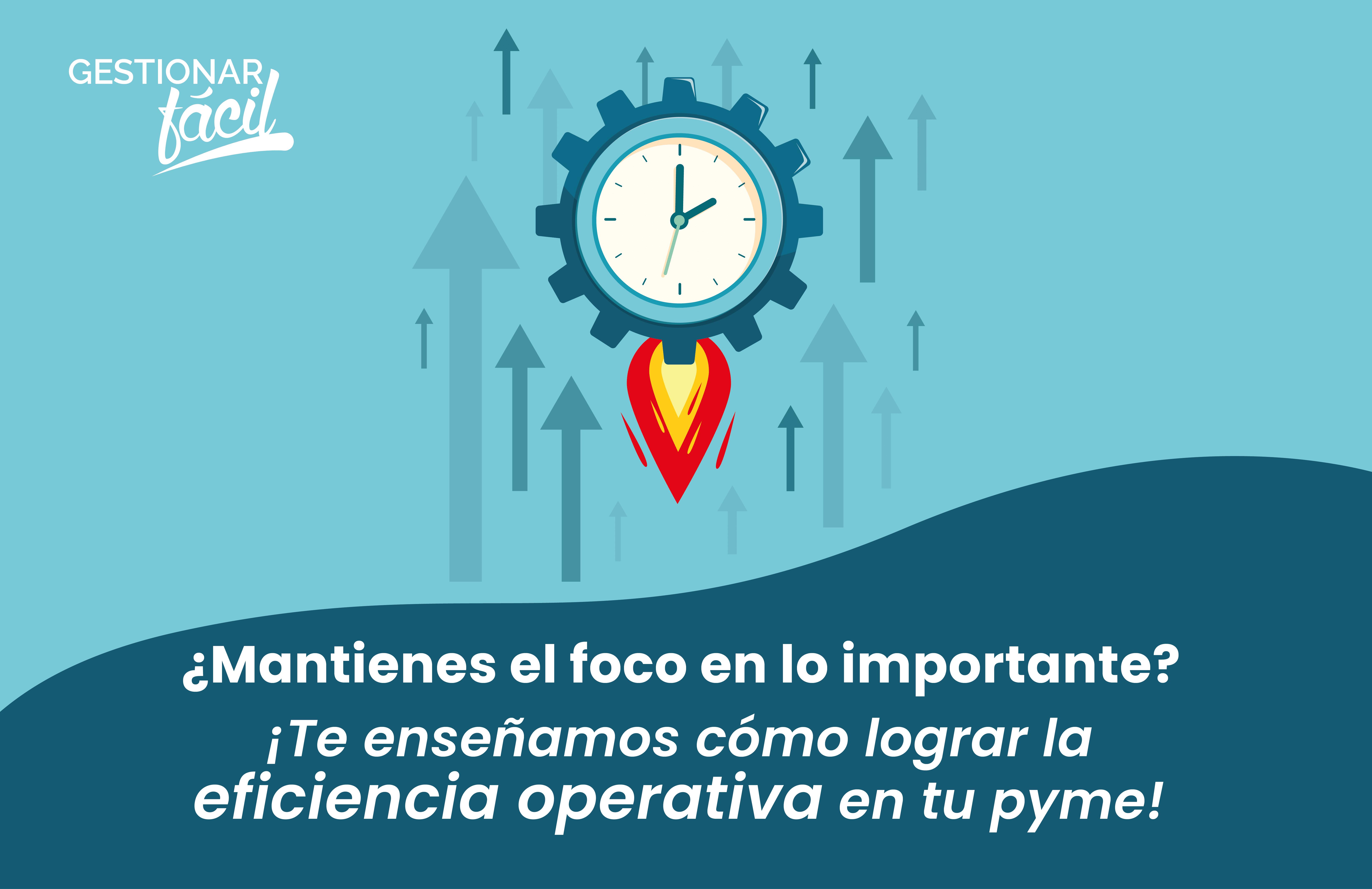 ¿Cómo lograr la eficiencia operativa? ¡Mantén el foco!